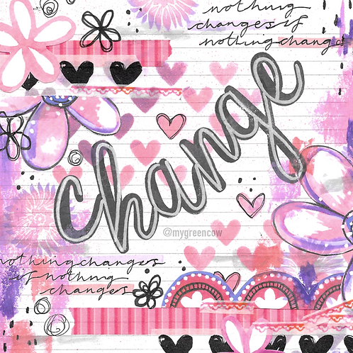 Nothing Changes, If Nothing Changes Art Print