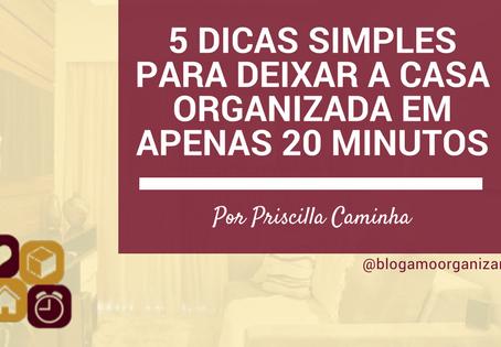 5 Dicas Simples para deixar a Casa Organizada em apenas 20 Minutos