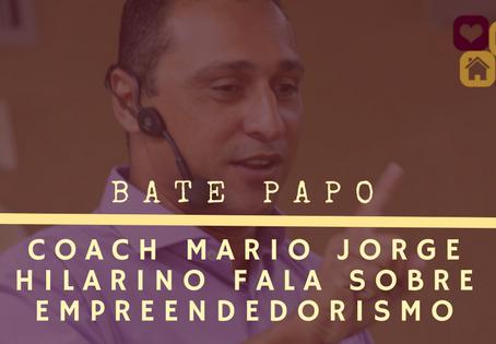 Bate Papo com o Coach Mario Jorge Hilarino sobre Empreendedorismo