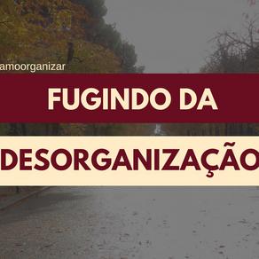 FUGINDO DA DESORGANIZAÇÃO