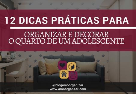 12 DICAS PRÁTICAS PARA ORGANIZAR E DECORAR O QUARTO DE UM ADOLESCENTE