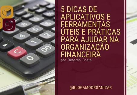 5 DICAS DE APLICATIVOS E FERRAMENTAS ÚTEIS E PRÁTICAS PARA AJUDAR NA ORGANIZAÇÃO FINANCEIRA