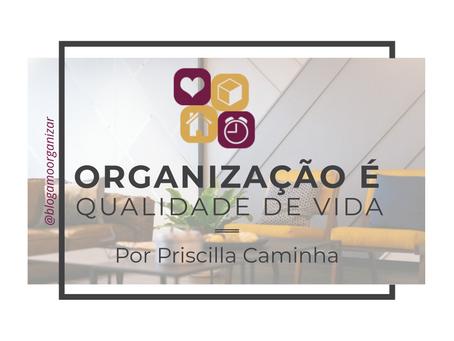 ORGANIZAÇÃO É QUALIDADE DE VIDA!