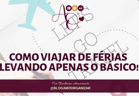 COMO VIAJAR DE FÉRIAS LEVANDO APENAS O BÁSICO!