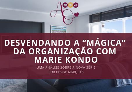 """DESVENDANDO A """"MÁGICA"""" DA ORGANIZAÇÃO COM MARIE KONDO"""