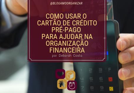 COMO USAR O CARTÃO DE CRÉDITO PRÉ-PAGO PARA AJUDAR NA ORGANIZAÇÃO FINANCEIRA