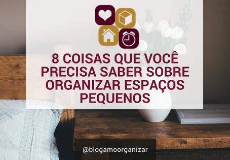 8 COISAS QUE VOCÊ PRECISA SABER SOBRE ORGANIZAR ESPAÇOS PEQUENOS