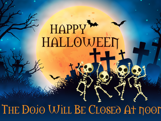 The dojo will close at 12pm on Halloween!