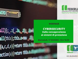 Webinar: Cybersecurity dalla consapevolezza ai sistemi di protezione; 17 giugno-ore 16.30