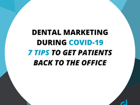 Dental Marketing During COVID-19: 7 Tips to Get Patients Back to the Office