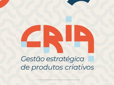 Nosso manual CRIA! Gestão Estratégica de Produtos Criativos