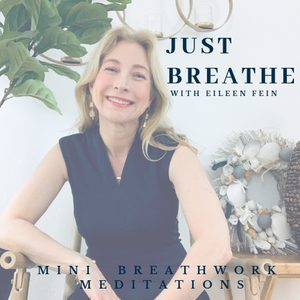 Just Breathe with Eileen Fein Podcast