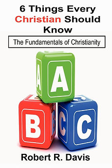 6 Things Every Christian Should Know by Robert R. Davis