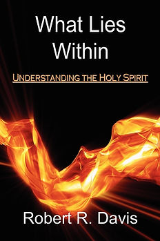 What Lies Within: Understanding the Holy Spirit by Robert R. Davis