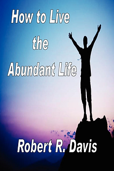 How to Live the Abundant Life by Robert R. Davis