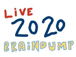 Live 2020 Braindump