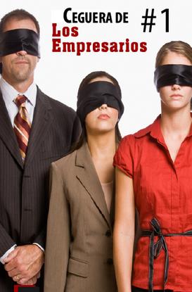 Ceguera #1 de los empresarios