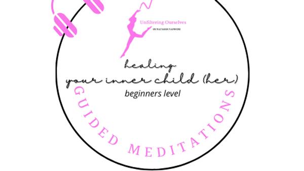Guided Meditation For The Inner Child (Her) Beginners