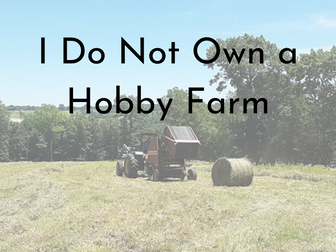 I Do Not Own a Hobby Farm