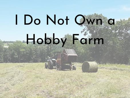 I Do Not Own a Hobby Farm