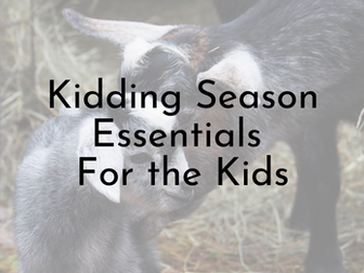 Kidding Season Essentials - For the Kids