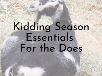 Kidding Season Essentials - For the Does