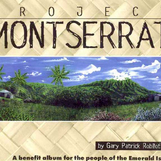 Project: Montserrat-A benefit album released in 1994 for the victims of Montserrat's volcanic eruptions.