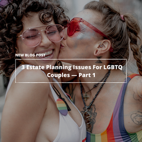 3 Estate Planning Issues For LGBTQ+ Couples—Part 1
