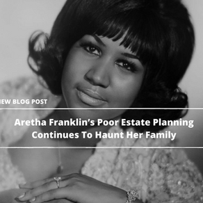 Aretha Franklin's Poor Estate Planning Continues To Haunt Her Family Three Years Later - Part 1