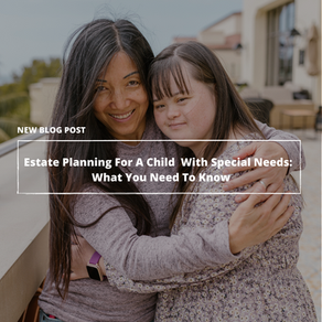 Estate Planning For A Child With Special Needs: What Parents Need To Know