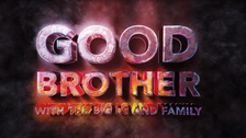 GOOD BROTHER With The BIG LG & FAMILY
