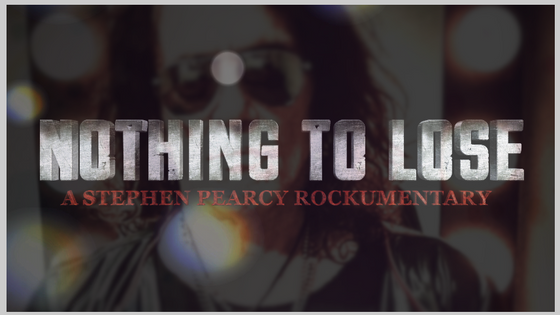 NOTHING TO LOSE A Stephen Pearcy Rockumentary