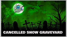The CANCELLED SHOW GRAVEYARD