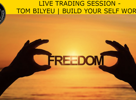 LIVE TRADING SESSION - TOM BILYEU | BUILD YOUR SELF WORTH