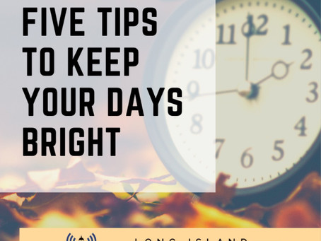 Dealing with the Darkness: Five Tips To Keep Your Days Bright