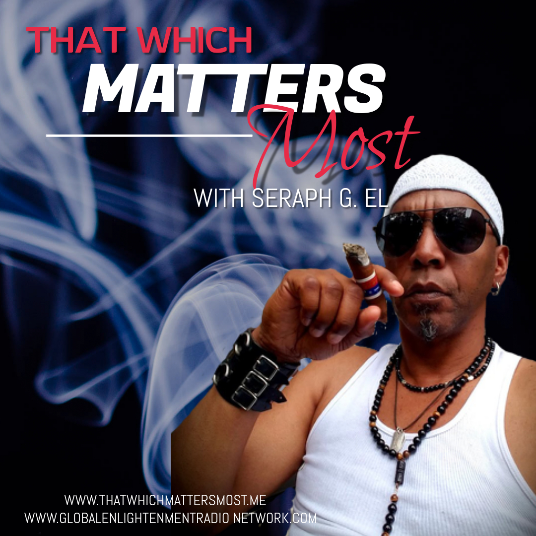 That Which Matters Most with Seraph G. El