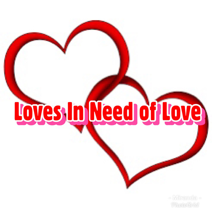 Love's In Need of Love....