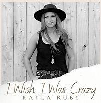 Kayla Ruby I Wish I Was Crazy.jpg