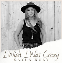 Kayla Ruby I Wish I Was Crazy.jpg
