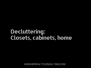 Decluttering: Closets, Cabinets, home.