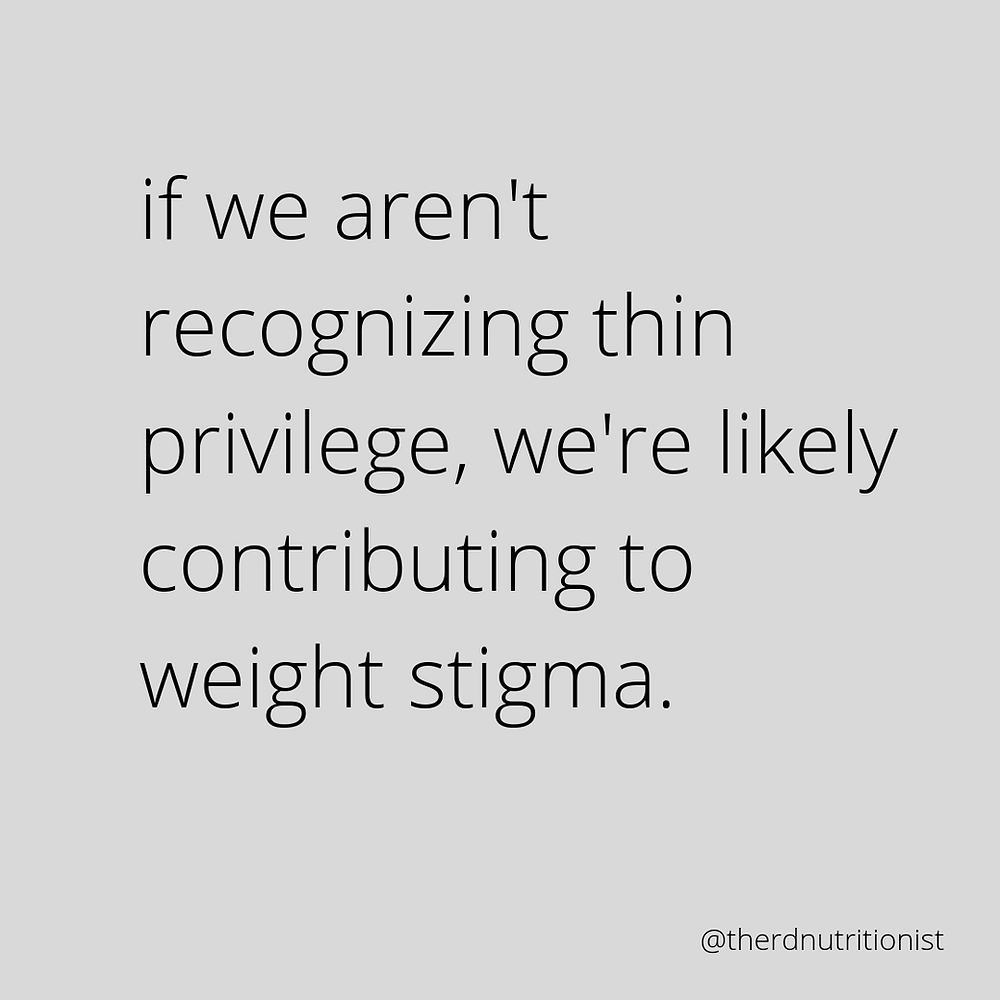 grey image with black text: if we aren't recognizing thin privilege, we're likely contributing to weight stigma.