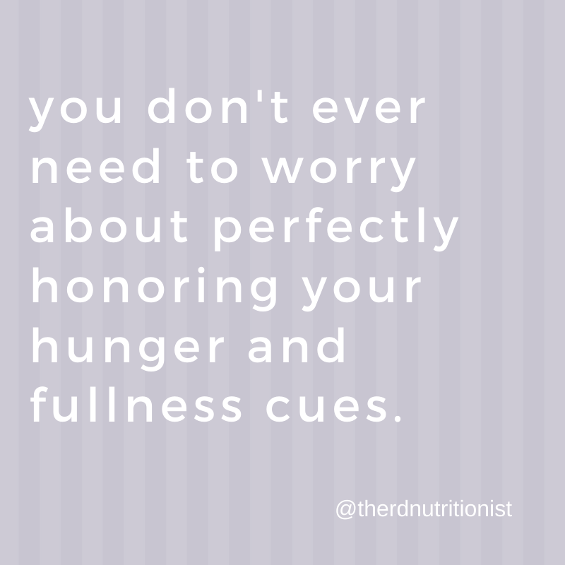intuitive eating isn't about perfectly honoring fullness cues.