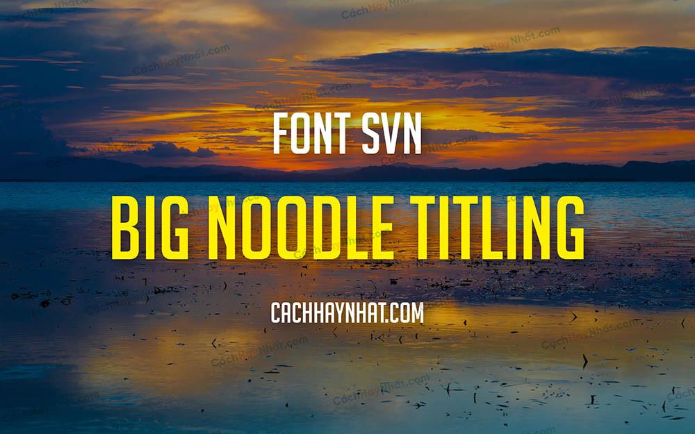 Font SVN Big Noodle Titling Việt Hóa