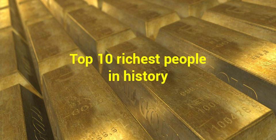 Top 10 Người Giàu Nhất Lịch Sử