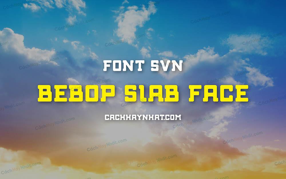 Font SVN Bebop Slab Face Việt Hóa