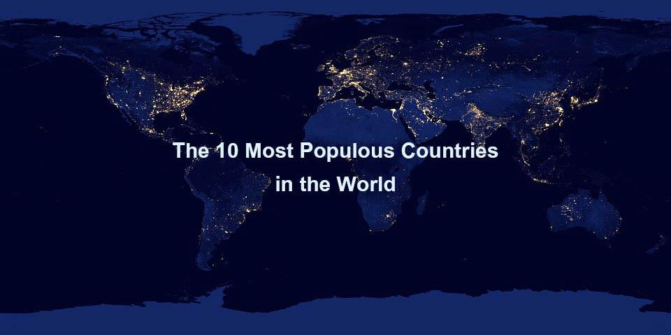 Top 10 Quốc Gia Đông Dân Nhất Thế Giới