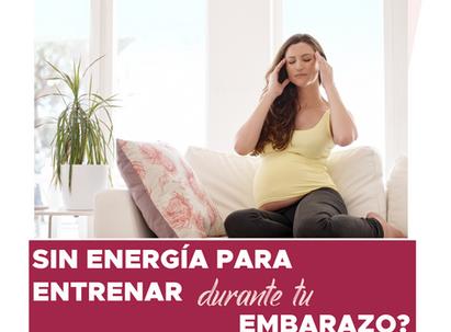 ¿SIN ENERGÍA PARA ENTRENAR DURANTE TU EMBARAZO?