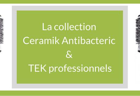 Les brosses de la collection Ceramik Antibacteric et Tek professionnels.