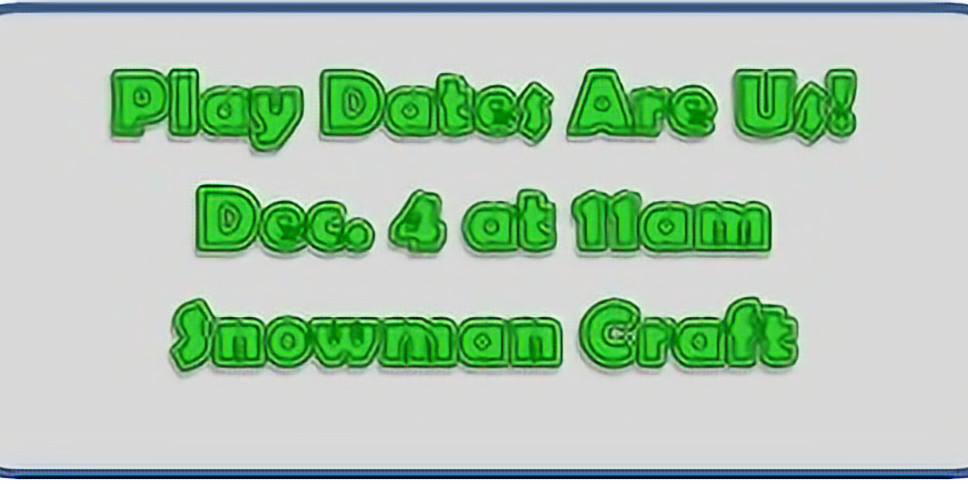Play Dates Are Us - Dec. 4 @ 11am