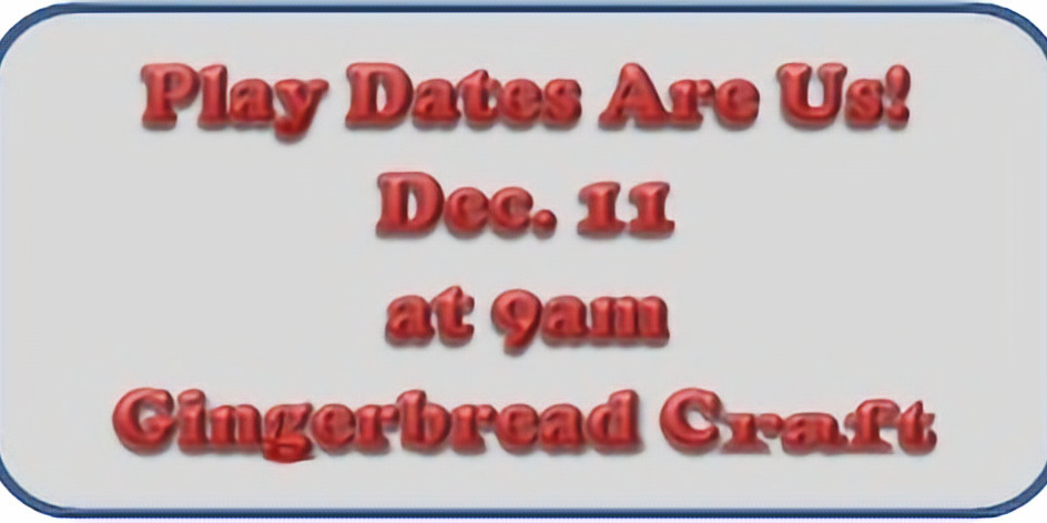 Play Dates Are Us - Dec. 11 @ 11am